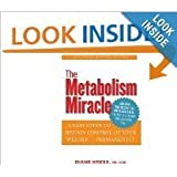 The Metabolism Miracle: 3 Easy Steps to Regain Control  of Your Weight Permanently