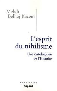 L'esprit du nihilisme : Une ontologique de l'Histoire par Mehdi Belhaj Kacem