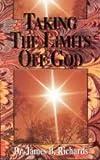 Taking the Limits off God, James B. Richards, 0924748001