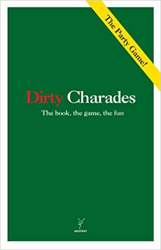 Dirty Charades: The Book, The Game, The Fun: NICOTEXT
