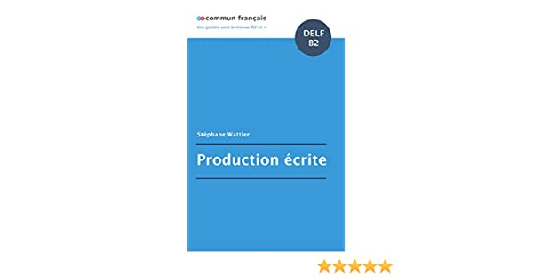 Production écrite DELF B2 (French Edition) - Kindle edition by Stéphane Wattier. Reference Kindle eBooks @ Amazon.com.