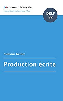 Production écrite DELF B2 (French Edition) de [Wattier, Stéphane]