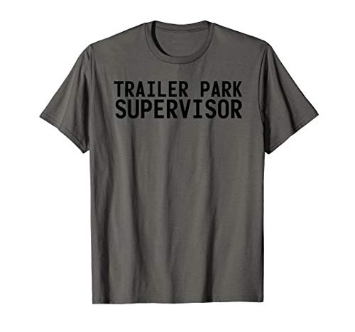 TRAILER PARK SUPERVISOR Shirt Funny Mobile Redneck Gift Idea