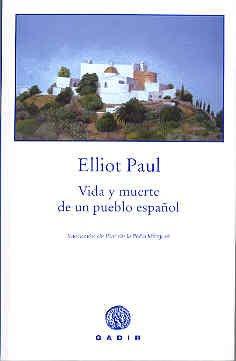 Vida y muerte de un pueblo español (Gadir Ficción) Tapa blanda – 1 dic 2005 Elliot Paul Pilar de la Peña Minguell Gadir Editorial S.L.