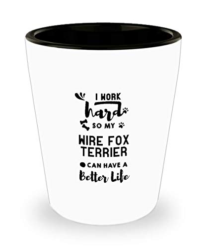 Funny Wire Fox Terrier Shot Glass - I Work Hard For My Dog - Pet Lover Gifts Tea Cup for Mom and Dad