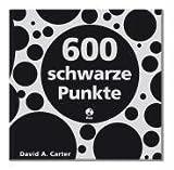 600 schwarze Punkte: Ein Popup-Buch für Neugierige und Tüftler jedes Alters