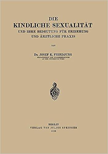 Die Kindliche Sexualität und Ihre Bedeutung Für Erziehung und Arztliche Praxis