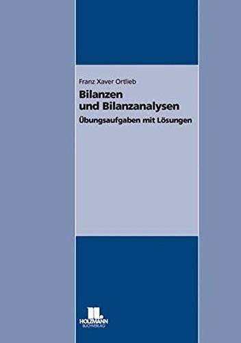 Bilanzen und Bilanzanalysen: Übungsaufgaben mit Lösungen