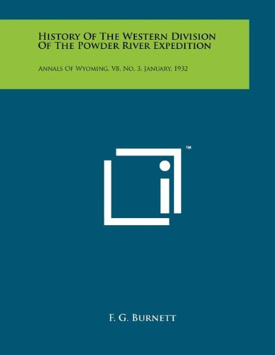 Read Online History Of The Western Division Of The Powder River Expedition: Annals Of Wyoming, V8, No. 3, January, 1932 pdf epub