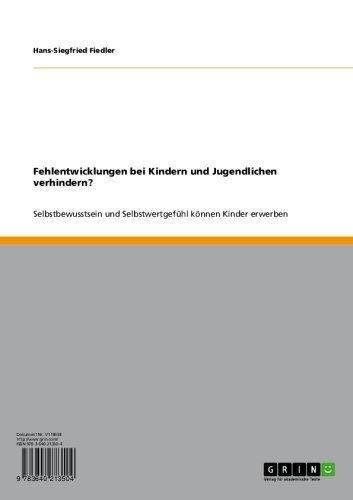 Download Fehlentwicklungen bei Kindern und Jugendlichen verhindern?: Selbstbewusstsein und Selbstwertgefühl können Kinder erwerben (German Edition) Pdf
