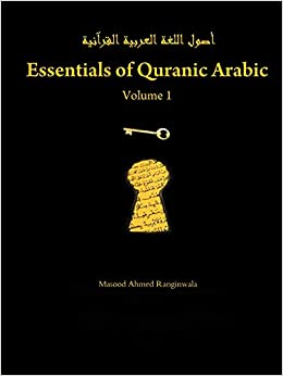 Essentials of Quranic Arabic: Volume 1: Masood Ranginwala