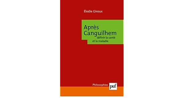Après Canguilhem : Définir la santé et la maladie: Elodie Giroux: 9782130569008: Amazon.com: Books