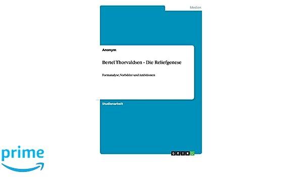 Bertel Thorvaldsen -  Die Reliefgenese: Formanalyse, Vorbilder und Ambitionen (German Edition)