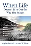 When Life Doesn't Turn Out the Way You Expect, Jerry Brecheisen and Larry Wilson, 0834120690