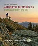 img - for A Century in the Mountains: Celebrating Vermont's Long Trail book / textbook / text book