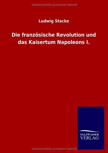 Download Die Franzosische Revolution Und Das Kaisertum Napoleons I. (German Edition) PDF