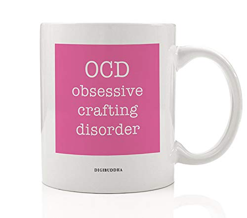 OCD Obsessive Crafting Disorder Coffee Mug Funny Gift Idea Great for Creative Arts & Crafts Lover Christmas Birthday All Occasion Present Family Friend Coworker 11oz Ceramic Tea Cup Digibuddha DM0614