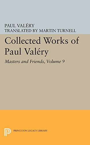 Collected Works of Paul Valery, Volume 9: Collected Works of Paul Valéry, Volume 9 – Masters and Friends