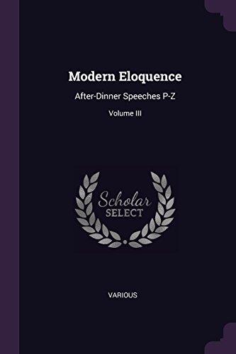 Modern Eloquence: After-Dinner Speeches P-Z; Volume III - Eloquence Dinner
