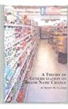 A Theory of Genericization on Brand Name Change, Clankie, Shawn, 0773469559