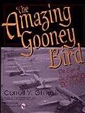The Amazing Gooney Bird: The Saga of the Legendary DC-3/C-47