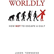 Worldly: How NOT To Escape A Cult