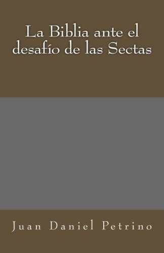 La Biblia ante el desafio de las Sectas (Spanish Edition) [Juan Daniel Petrino] (Tapa Blanda)