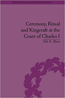 Descargar Con Utorrent Ceremony, Ritual And Kingcraft At The Court Of Charles I Ebook Gratis Epub
