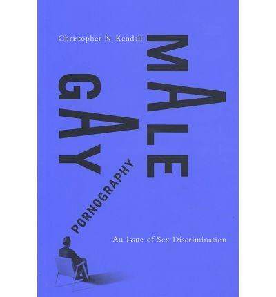 Read Online [(Gay Male Pornography: An Issue of Sex Discrimination )] [Author: Christopher N. Kendall] [Feb-2005] PDF