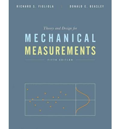 [ Theory and Design for Mechanical Measurements[ THEORY AND DESIGN FOR MECHANICAL MEASUREMENTS ] By Figliola, Richard S. ( Author )Nov-16-2010 Hardcover By Figliola, Richard S. ( Author ) Hardcover 2010 ]
