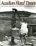 Acadian Hard Times : The Farm Security Administration in Maine's St. John Valley, 1940-1943, Doty, C. Stewart, 0891010718