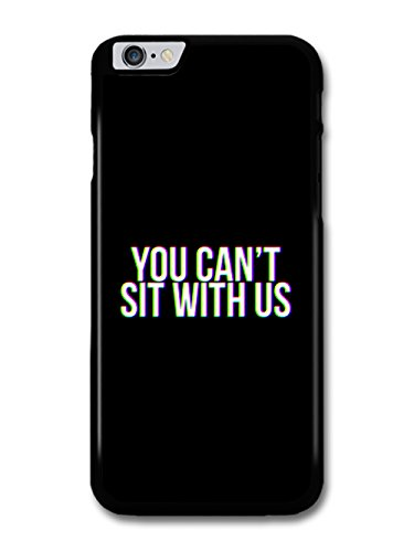 You Can't Sit with Us Mean Movie Funny Quote in Black and White case for iPhone 6 Plus 6S Plus