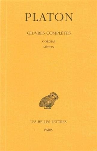 Oeuvres complètes: Tome III, 2e partie : Gorgias. - Ménon. (Collection Des Universites De France Serie Grecque) (French Edition)