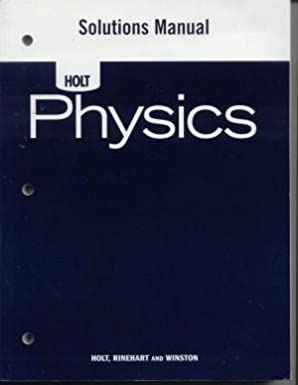 amazon com holt physics solutions manual 9780030368349 rinehart rh amazon com Physics Unbalanced Forces physics concepts and connections book two solution manual
