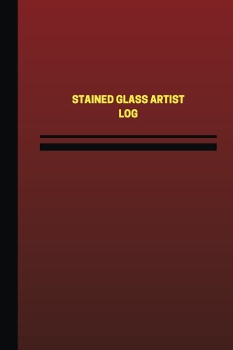 Stained Glass Artist Log (Logbook, Journal - 124 pages, 6 x 9 inches): Stained Glass Artist Logbook (Red Cover, Medium) (Unique Logbook/Record -