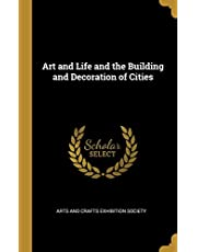 Art and Life and the Building and Decoration of Cities