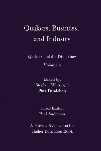 Quakers, Business, and Industry: Quakers and the Disciplines: Volume 4: Quakers and the Disciplines: Volume 4