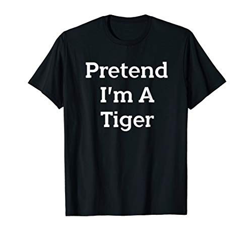 Pretend I'm A Tiger Costume Funny Halloween Party T-Shirt ()