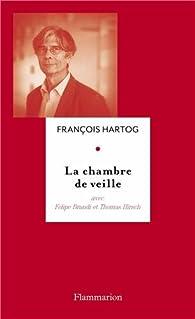 La chambre de veille. Entretiens avec Felipe Brandi et Thomas Hirsch par François Hartog