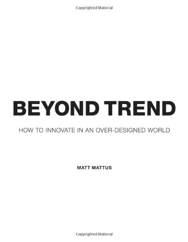 Beyond Trend: How To Innovate In An Over-Designed World pdf epub
