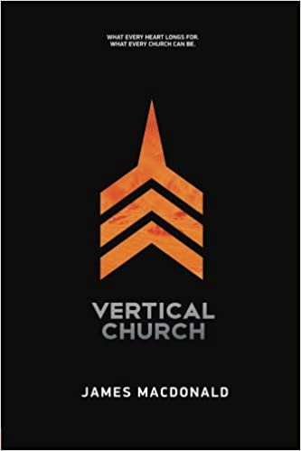 Vertical Church  What Every Heart Longs for. What Every Church Can Be.   James MacDonald  9781434709165  Amazon.com  Books 649cf706c
