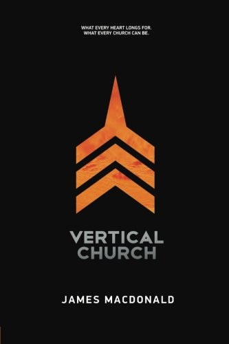 Vertical Church: What Every Heart Longs for. What Every Church Can ()