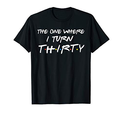 The One Where I Turn Thirty Funny 30th Birthday Shirt