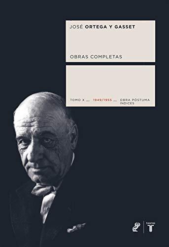Obras completas. Tomo X 1949/1955 Obra póstuma Coedición Ortega y ...