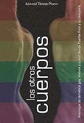Los otros cuerpos: antologia de tematica gay, lesbica y 'queer' desde Puerto Rico y su diaspora