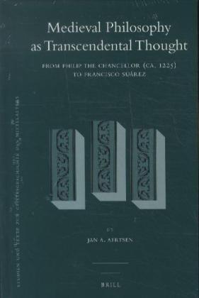 Medieval Philosophy as Transcendental Thought: From Philip the Chancellor (Ca. 1225) to Francisco Suárez (Studien Und Texte Zur Geistesgeschichte Des Mittelalters)