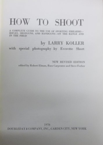 How to shoot: A complete guide to the use of sporting firearms, rifles, shotguns, and handguns : on the range and in the field