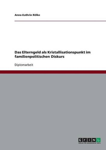 Download Das Elterngeld als Kristallisationspunkt im familienpolitischen Diskurs (German Edition) pdf