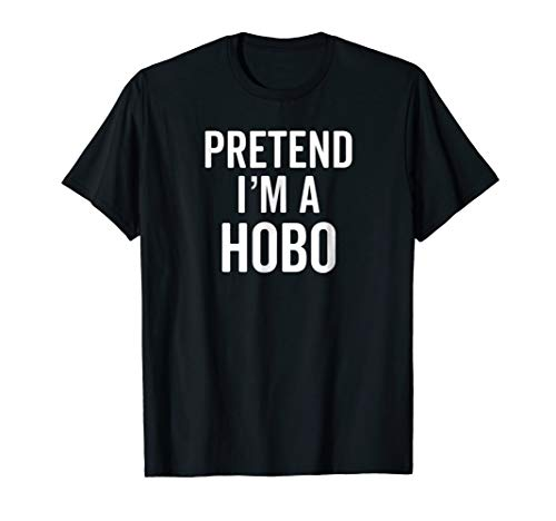 Pretend I'm A Hobo T-Shirt Halloween Party Cute Costume Tee -