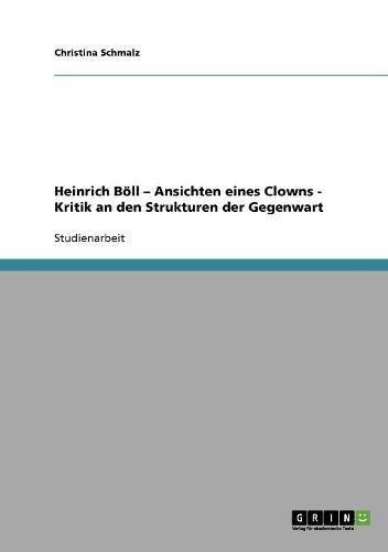 Heinrich Böll - Ansichten eines Clowns - Kritik an den Strukturen der Gegenwart (German Edition)